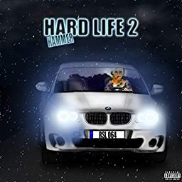 Hard Life 2 Explicit By Hammer On Amazon Music Unlimited