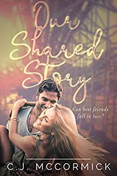 Our Shared Story: Can Best Friends fall in Love? by [CJ McCormick]
