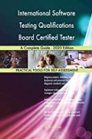 International Software Testing Qualifications Board Certified Tester A Complete Guide - 2020 Edition