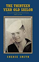 The Thirteen Year Old Sailor: Story of an Underage World War II Veteran Bobby Lee Pettit
