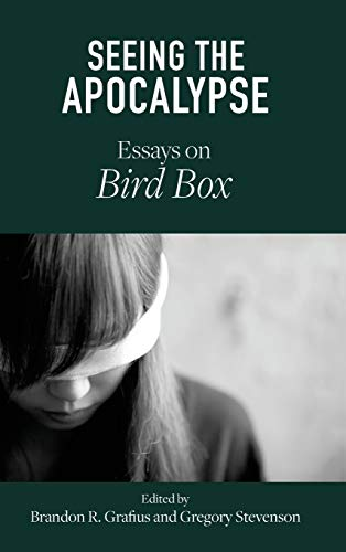 Seeing the Apocalypse: Essays on Bird Box (Critical Conversations in Horror Studies)