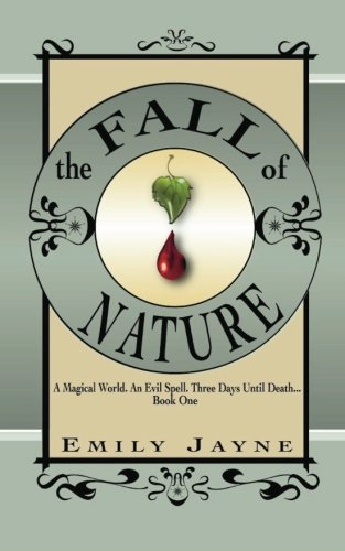 The Fall of Nature: A Magical World. An Evil Spell. Three Days Until Death...Book One