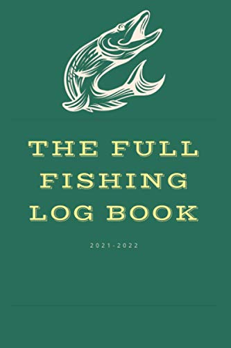 The Full Fishing Log Book: notebook and journal The Essential Accessory For The Tackle Box