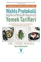 Wahls Protokolü; Saglikli ve Mutlu Bir Yasam Icin Yemek Tarifleri