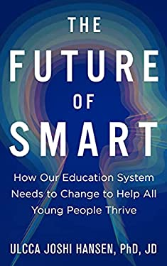 The Future of Smart: How Our Education System Needs to Change to Help All Young People Thrive