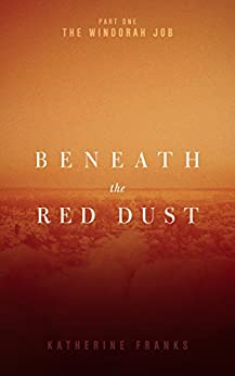 The Windorah Job (Beneath the Red Dust Book 1) by [Katherine Franks]