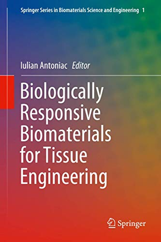 Biologically Responsive Biomaterials for Tissue Engineering: 1 (Springer Series in Biomaterials Science and Engineering)