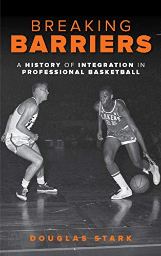 Breaking Barriers: A History of Integration in Professional Basketball (English Edition)