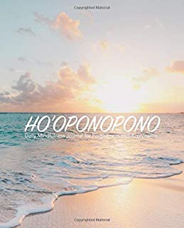 Ho'oponopono: Daily Mindfulness Journal for Forgiveness and Acceptance: The Hawaiian practice of reflection and forgiveness, reinterpreted as daily journaling meditation sessions | 52 weeks