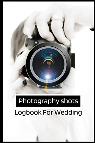 Photography shots Logbook for wedding: Photo Poses & decor shots Checklist Log book For Marriage Ceremony (Photographer tools)