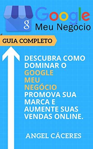 Google Meu Negócio - Guia Completo: Descubra como dominar o Google Meu Negócio, promova sua marca e aumente suas vendas online.