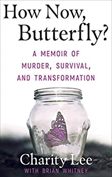 [Charity Lee, Brian Whitney]のHow Now, Butterfly?: A Memoir of Murder, Survival, and Transformation (English Edition)