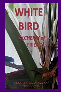 White Bird: ALCHEMY of FRIEND   I NOVEL with SELF-HELP TECHNIQUE