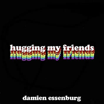 Hugging My Friends