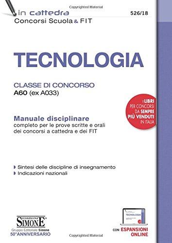 Tecnologia. Classe di concorso A60 (ex A033). Manuale disciplinare completo per le prove scritte e orali dei concorsi a cattedra dei FIT. Con espansione online