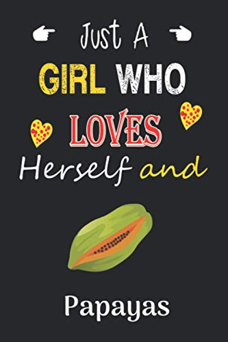 Just a Girl Who Loves Herself and Papayas: Halloween, Christmas and Thanksgiving Papayas Beautiful Notebook for Gift for Men, Women, Girls and Kids