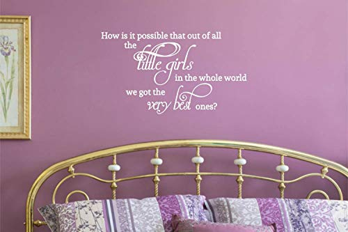 Sticker mural en vinyle pour chambre à coucher How is it Possible That Out of All The Little Girls in The Whole World we got The Very Best Ones