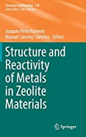 Structure and Reactivity of Metals in Zeolite Materials (Structure and Bonding, 178)