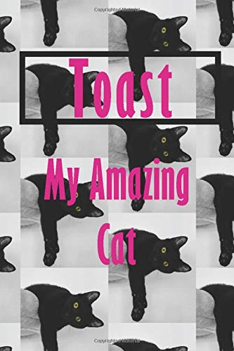 Toast : My Amazing Cat - Notebook/Journal With Design and Personalized Name of Your Cat Toast: Lined Notebook / Journal Gift, 112 Pages, 6x9, Matte Finish