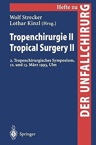 """Tropenchirurgie II / Tropical Surgery II: 2. Tropenchirurgisches Symposium, 12. und 13. März 1993, Ulm (Hefte zur Zeitschrift \""""Der Unfallchirurg\"""", 252, Band 252)"""