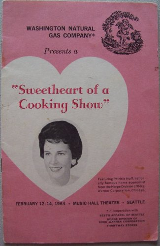 """Sweetheart of a Cooking Show"" [Washington Natural Gas Presents] Featuring Patricia Huff, nationally famous home economist from the Norge Division of Borg-Warner Corporation, Chicago (February 12-14, 1964, Music Hall Theater, Seattle, in cooperation with Best's Apparel of Seattle, Norge Division of Borg-Warner Corporation, Thriftway Stores)"