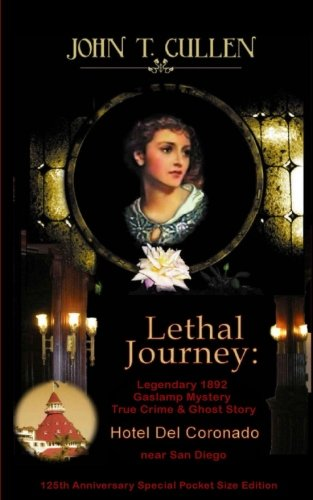 Lethal Journey: Legendary 1892 Gaslamp Mystery: True Crime & Ghost Story Hotel del Coronado near San Diego 125th Anniversary Special Pocket Size Edition
