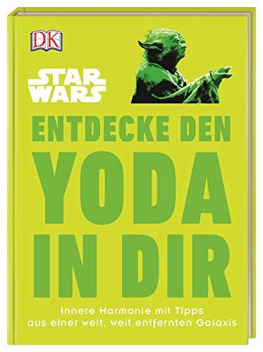 Star Wars™ Entdecke den Yoda in dir: Innere Harmonie mit Tipps aus einer weit, weit entfernten Galaxis