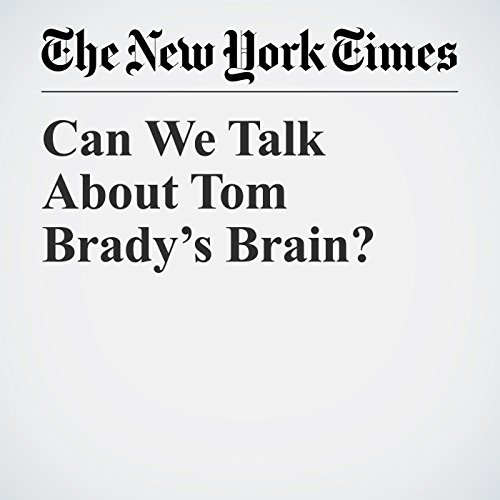 Can We Talk About Tom Brady's Brain? audiobook cover art