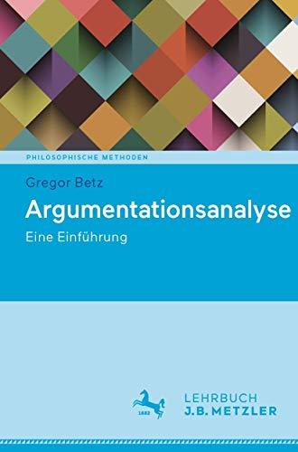 Argumentationsanalyse: Eine Einführung (Philosophische Methoden)