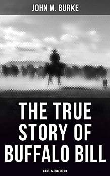 The True Story of Buffalo Bill (Illustrated Edition) by [John M. Burke]