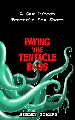 Paying the Tentacle Boss: A Gay Dubcon Tentacle Sex Short