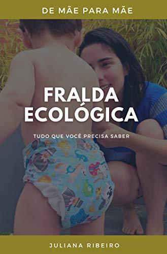 Fralda Ecológica: Tudo que você precisa saber (De mãe para mãe Livro 1)