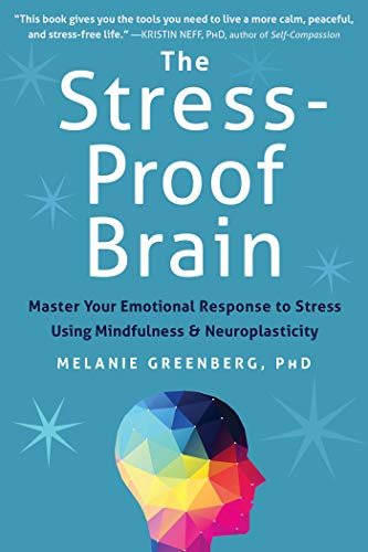 The Stress-Proof Brain: Master Your Emotional Response to Stress Using Mindfulness and Neuroplasticity (English Edition)