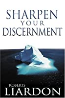 Sharpen Your Discernment by Roberts Liardon(2004-06-01)