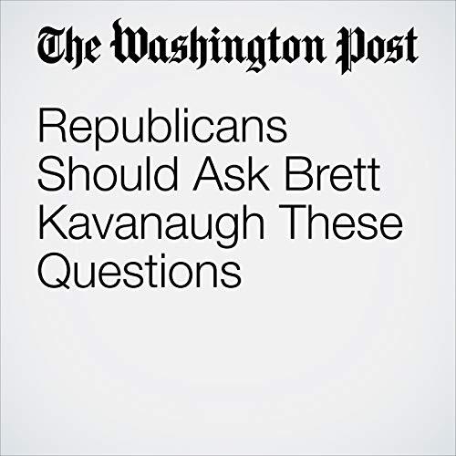 Republicans Should Ask Brett Kavanaugh These Questions copertina