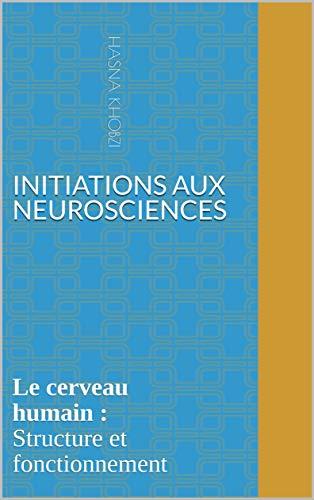 Couverture du livre Initiations aux neurosciences: Le cerveau humain : Structure et fonctionnement