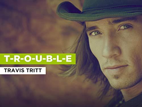 T-R-O-U-B-L-E al estilo de Travis Tritt