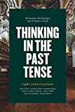 Thinking in the Past Tense: Eight Conversations