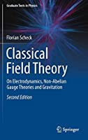 Classical Field Theory: On Electrodynamics, Non-Abelian Gauge Theories and Gravitation (Graduate Texts in Physics)