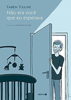 Não era você que eu esperava (Portuguese Edition) by [Fabien Toulmé, Fernando Scheibe]