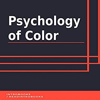 Psychology of Color                   By:                                                                                                                                 IntroBooks                               Narrated by:                                                                                                                                 Andrea Giordani                      Length: 41 mins     Not rated yet     Overall 0.0