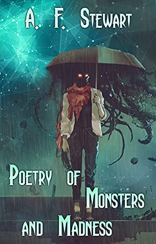 Poetry of Monsters and Madness by [A. F. Stewart]