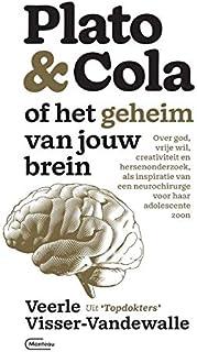 Plato & cola, of Het geheim van jouw brein: over God, vrije wil, creativiteit en hersenonderzoek, als inspiratie van een n...