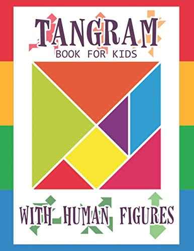 Tangram Book for Kids with Human Figures: 78 Tangrams for Kids Puzzles with Human Figures, Tangram Puzzle for Kids (Tangram Books for Kids)