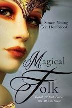 Magical Folk: British and Irish Fairies: 500 AD to the Present