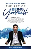 THE ART OF BEING YOURSELF: THE BOOK YOU'LL WISH YOU'D READ YEARS AGO. A guide on how to master your mind so you can change how you see yourself and create the life you love.
