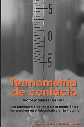 Termometria de contacto: Una referencia práctica para la medición de temperatura en el laboratorio y en la industria (La solución a tu medida)