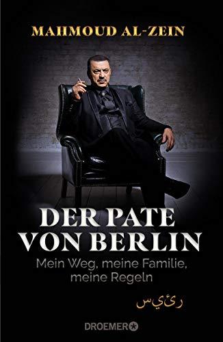 Der Pate von Berlin: Mein Weg, meine Familie, meine Regeln