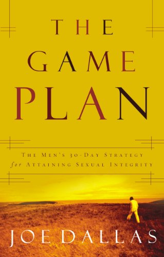 The Game Plan: The Men's 30-Day Strategy for Attaining Sexual Integrity (English Edition)