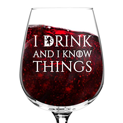 I Drink and I Know Things Wine Glass - 12.75 oz - Funny Novelty Wine Glass - Humorous Present for Mom, Women, Friends, or Her - Made in USA - Inspired by GOT